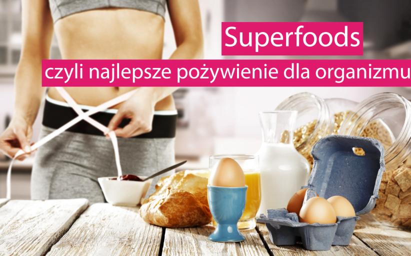 7 potraw superfoods, które powinny się znaleźć w Twoim jadłospisie.